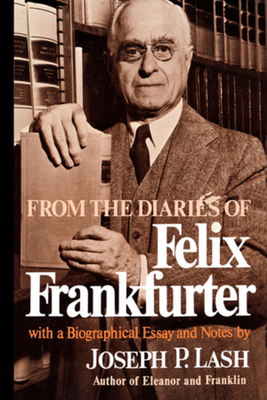 From the Diaries of Felix Frankfurter - Frankfurter, Felix, and Lash, Joseph P (Editor)