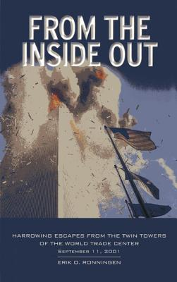 From the Inside Out: Harrowing Escapes from the Twin Towers of the World Trade Center, September 11, 2001 - Ronningen, Erik (Editor)