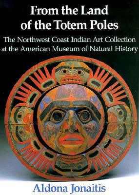 From the Land of the Totem Poles: The Northwest Coast Indian Art Collection at the American Museum of Natural History - Jonaitis, Aldona