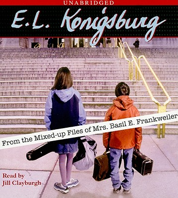 From the Mixed-Up Files of Mrs. Basil E. Frankweiler - Konigsburg, E L, and Clayburgh, Jill (Read by)