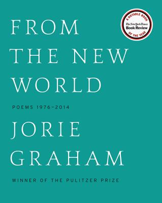 From the New World (Los Angeles Times Book Award: Poetry): Poems 1976-2014 - Graham, Jorie
