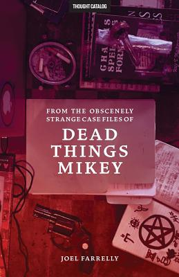 From the Obscenely Strange Case Files of Dead Things Mikey: Volume 1: The Presumptuous B029 - Farrelly, Joel, and Catalog, Thought (Editor)