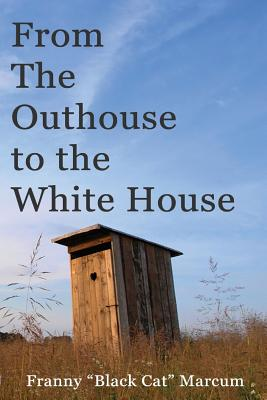 From the Outhouse to the White House - Marcum, Franny Black Cat