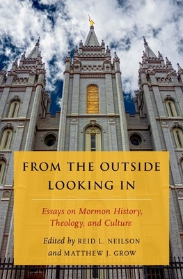 From the Outside Looking in: Essays on Mormon History, Theology, and Culture - Neilson, Reid L (Editor)