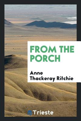 From the Porch - Ritchie, Anne Thackeray