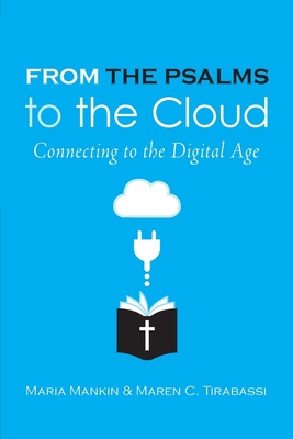From the Psalms to the Cloud: Connecting to the Digital Generation - Mankin, Maria, and Tirabassi, Maren C