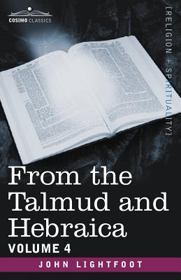 From the Talmud and Hebraica, Volume 4 - Lightfoot, John