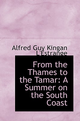 From the Thames to the Tamar: A Summer on the South Coast - Guy Kingan L'Estrange, Alfred
