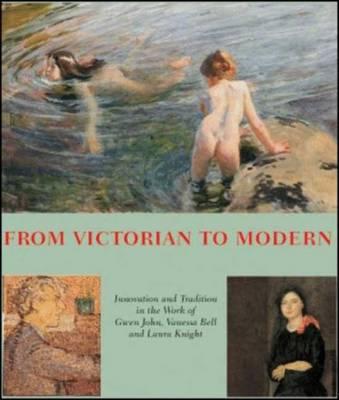 From Victorian to Modern: Laura Knight, Vanessa Bell, Gwen John 1890-1920 - Nunn, Pamela Gerrish