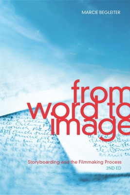 From Word to Image: Storyboarding and the Filmmaking Process - Begleiter, Marcie