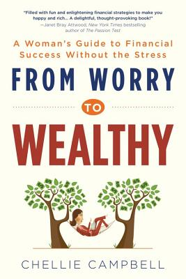 From Worry to Wealthy: A Woman's Guide to Financial Success Without the Stress - Campbell, Chellie