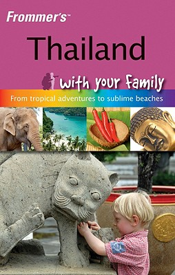 Frommer's Thailand with Your Family: From Tropical Adventures to Sublime Beaches - Barker, Jack