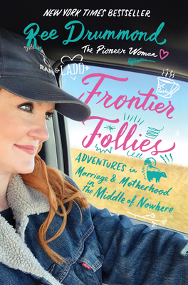 Frontier Follies: Adventures in Marriage and Motherhood in the Middle of Nowhere - Drummond, Ree