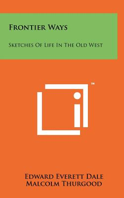 Frontier Ways: Sketches of Life in the Old West - Dale, Edward Everett