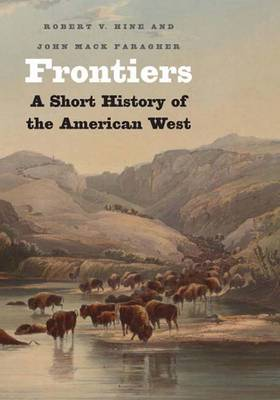 Frontiers: A Short History of the American West - Hine, Robert V, Professor, and Faragher, John Mack, Professor