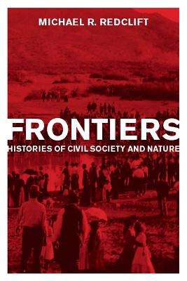 Frontiers: Histories of Civil Society and Nature - Redclift, Michael R