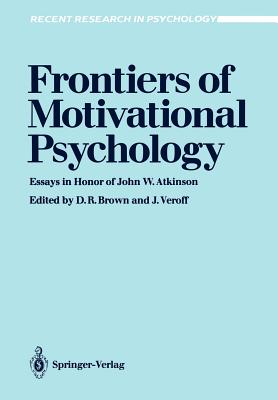 Frontiers of Motivational Psychology: Essays in Honor of John W. Atkinson - Brown, Donald R (Editor), and Veroff, Joseph (Editor)