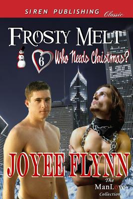 Frosty Melt [Who Needs Christmas? 6] (Siren Publishing Classic Manlove) - Flynn, Joyee