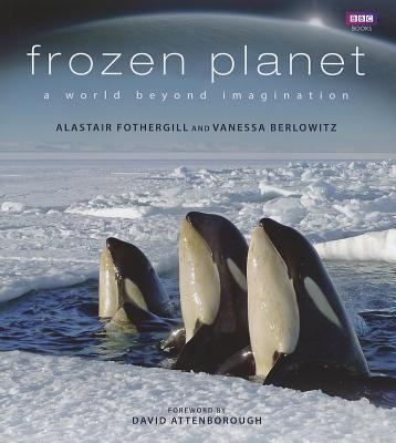 Frozen Planet - Fothergill, Alastair, and Berlowitz, Vanessa