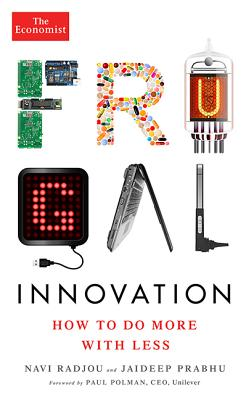 Frugal Innovation: How to Do More with Less - Radjou, Navi, and Prabhu, Jaideep, and Polman, Paul (Introduction by)