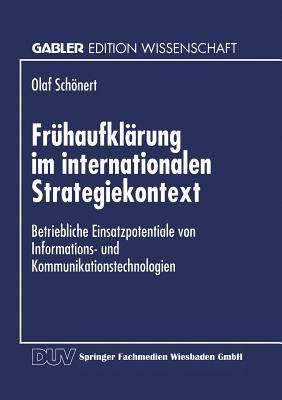 Fruhaufklarung Im Internationalen Strategiekontext: Betriebliche Einsatzpotentiale Von Informations- Und Kommunikationstechnologien - Schonert, Olaf