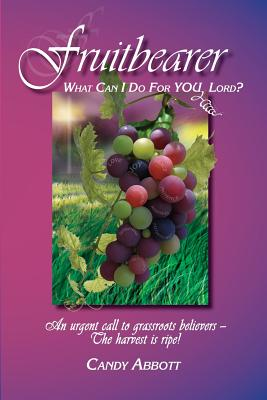 Fruitbearer: What Can I Do for You, Lord? - Abbott, Candy