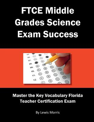 FTCE Middle Grades Science Exam Success: Master the Key Vocabulary of the Florida Teacher Certification Exam - Morris, Lewis