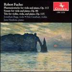 Fuchs: Phanasiestücke; Sonata for viola & piano; Trio for violin, viola & piano