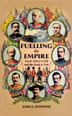 Fuelling the Empire: South Africa's Gold and the Road to War - Stephens, John J