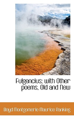 Fulgencius; With Other Poems, Old and New - Ranking, Boyd Montgomerie Maurice