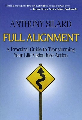 Full Alignment: A Practical Guide to Transforming Your Life Vision Into Action - Silard, Anthony