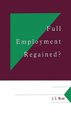 Full Employment Regained? - Meade, J E, and Meade, James Edward, and Solow, Robert M (Foreword by)
