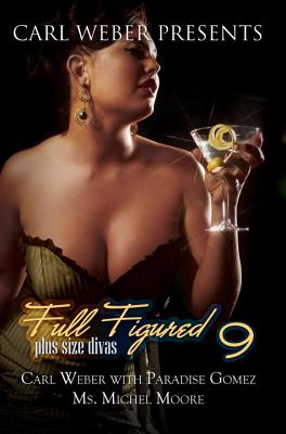 Full Figured 9: Carl Weber Presents - Weber, Carl, Mr., and Gomez, Paradise, and Moore, Michel