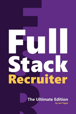 Full Stack Recruiter: The Ultimate Edition - Tegze, Jan