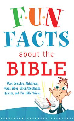 Fun Facts about the Bible: Word Searches, Match-Ups, Guess Whos, Fill-In-The-Blanks, Quizzes, and Fun Bible Trivia! - Barbour Publishing (Creator)