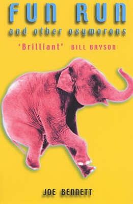 Fun Run and Other Oxymorons: Singular Reflections of an Englishman Abroad - Bennett, Joe