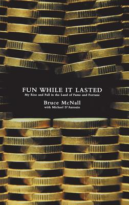 Fun While It Lasted: My Rise and Fall in the Land of Fame and Fortune - McNall, Bruce, and D'Antonio, Michael, Professor