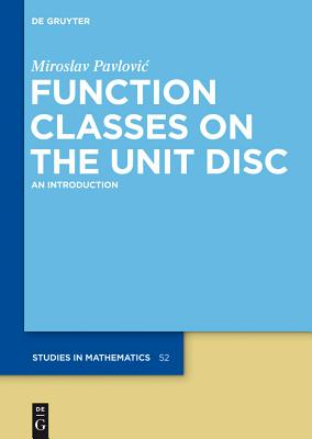 Function Classes on the Unit Disc: An Introduction - Pavlovic, Miroslav