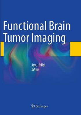 Functional Brain Tumor Imaging - Pillai, Jay J (Editor)