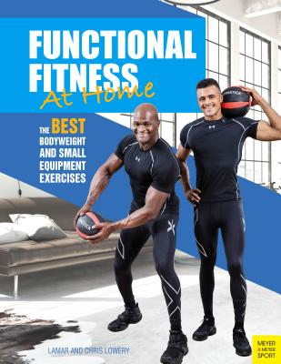 Functional Fitness at Home: 66 Bodyweight and Small Equipment Exercises - Lowery, Lamar