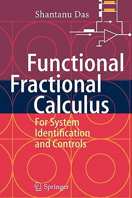 Functional Fractional Calculus for System Identification and Controls - Das, Shantanu