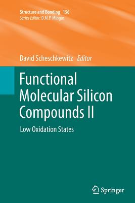 Functional Molecular Silicon Compounds II: Low Oxidation States - Scheschkewitz, David (Editor)