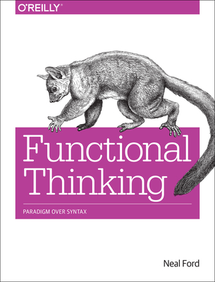 Functional Thinking: Paradigm Over Syntax - Ford, Neal
