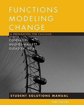 Functions Modeling Change: Student Solutions Manual: A Preparation for Calculus - Connally, Eric, and Hughes-Hallett, Deborah