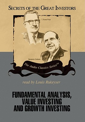 Fundamental Analysis, Value Investing and Growth Investing: The Secrets of the Great Investors Series - Lowenstein, Roger, and Lowe, Janet, and Rukeyser, Louis (Read by)