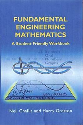 Fundamental Engineering Mathematics: A Student-Friendly Workbook - Challis, N