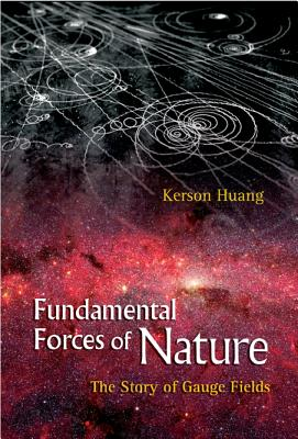 Fundamental Forces of Nature: The Story of Gauge Fields - Huang, Kerson