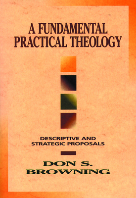 Fundamental Practical Theology - Browning, Don, Professor