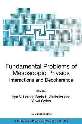 Fundamental Problems of Mesoscopic Physics: Interactions and Decoherence - Lerner, Igor V (Editor), and Altshuler, Boris L (Editor), and Gefen, Yuval (Editor)