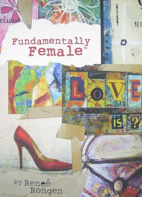 Fundamentally Female - Rongen, Renee, and Rehme, Carol McAdoo (Editor), and Wood, Annette (Designer)